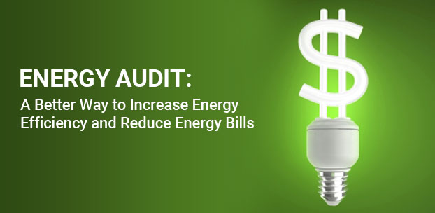 Energy Audit A Better Way To Increase Energy Efficiency